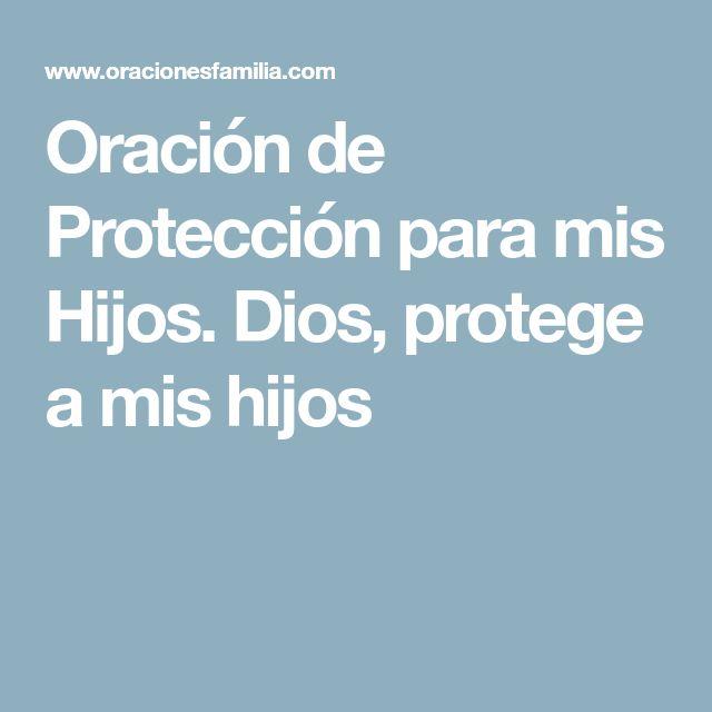 Oración de Protección para mis Hijos. Dios, protege a mis hijos