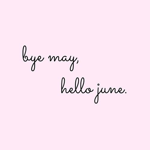 bye may, hello june #june goodbye may hello june