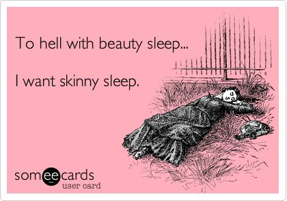 This is the truth!To Hell With Beauty Sleep, Someecards Sleeping, Beautiful Sleep, Yess, Funny Weight Quotes, Skinny Sleep, Skinny Someecards, Funny Weightloss, Facebook Humor Ecards
