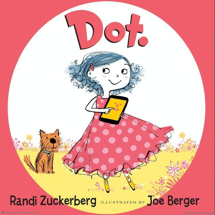 Browse Inside Dot. by Randi Zuckerberg, Illustrated by Joe Berger