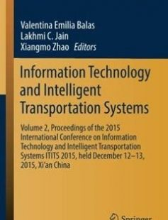 Information Technology and Intelligent Transportation Systems: Volume 2 Proceedings of the 2015 International Conference on Information Technology and Intelligent Transportation Systems ITITS 2015 held December 12-13 2015 Xi?an China free download by Valentina Emilia Balas Lakhmi C. Jain Xiangmo Zhao (eds.) ISBN: 9783319387697 with BooksBob. Fast and free eBooks download.  The post Information Technology and Intelligent Transportation Systems: Volume 2 Proceedings of the 2015 International…