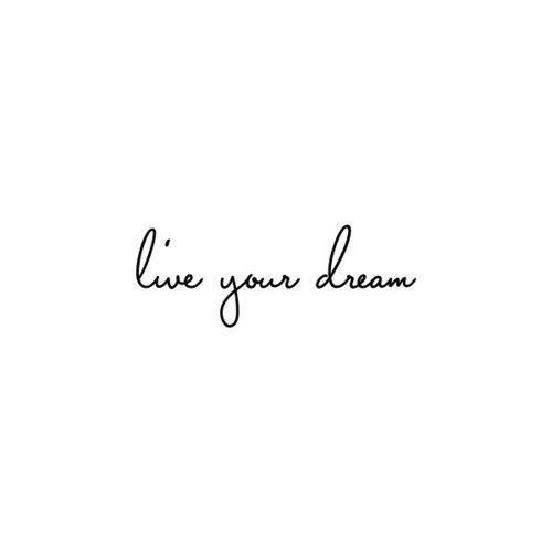 Live your dream.