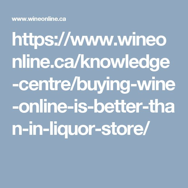 https://www.wineonline.ca/knowledge-centre/buying-wine-online-is-better-than-in-liquor-store/
