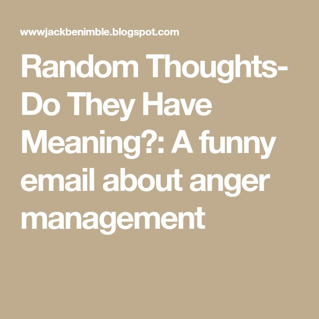 Random Thoughts- Do They Have Meaning?: A funny email about anger management
