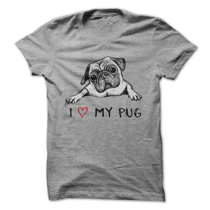 I Love My Pug!. Check this shirt now: http://www.sunfrogshirts.com/I-Love-My-Pug-mbts.html?53507