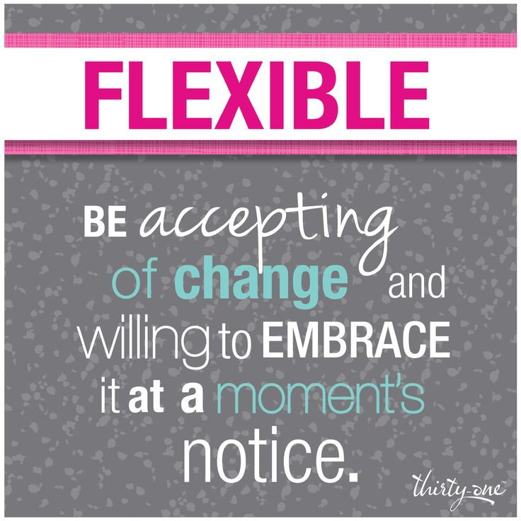 "flexibilty and adaptability to change Leadership: flexibility / adaptability i believe that leaders who possess flexibility and adaptability are (determining ""what needs to change"" and."