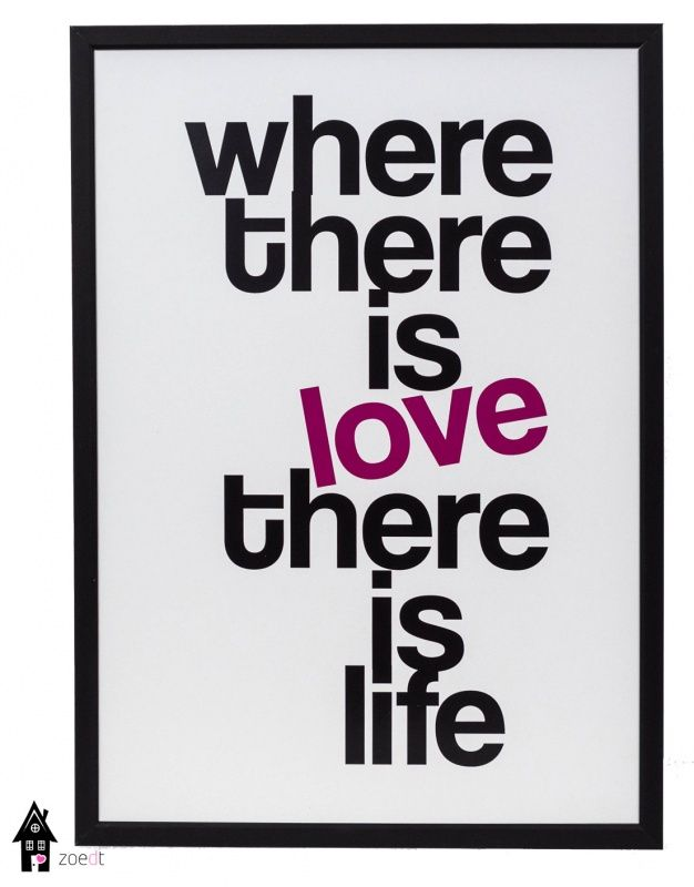 Where there is #love there is #life - #Poster - #Quote - Buy it at www.vanmariel.nl - Poster € 12,95