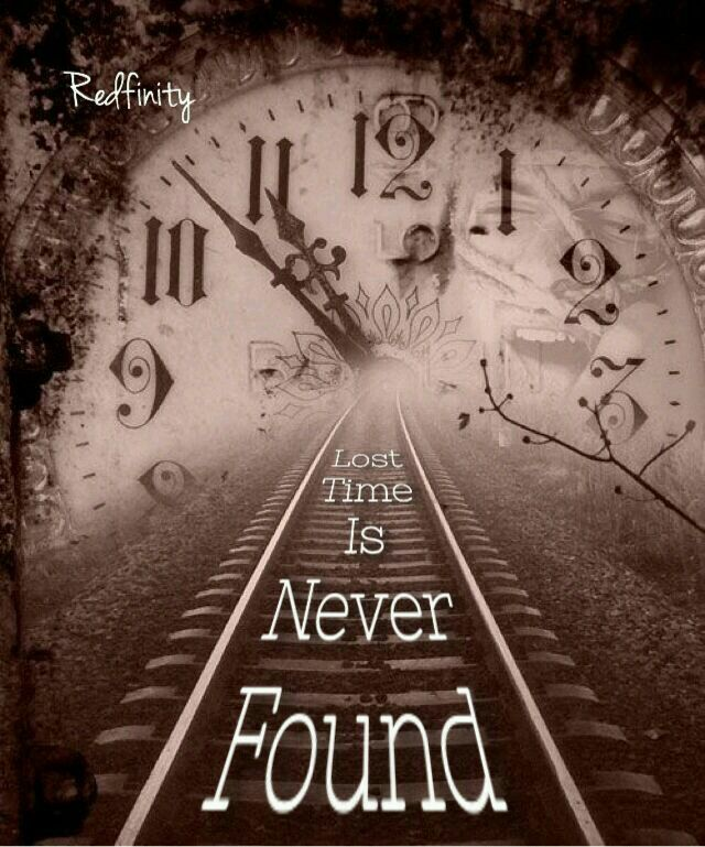 Lost time is never found..