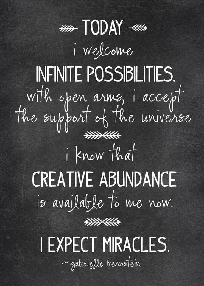 Today - Infinite possibilities - Creative abundance - I expect miracles #GabrielleBernstein