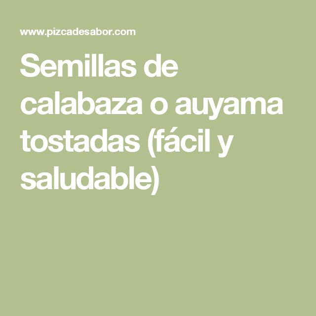 Semillas de calabaza o auyama tostadas (fácil y saludable)