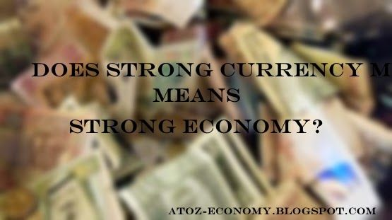 A-Z Economy: Strong Dollar Strong Economy. Really?