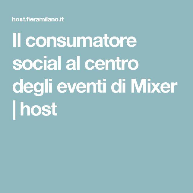 Il consumatore social al centro degli eventi di Mixer   host