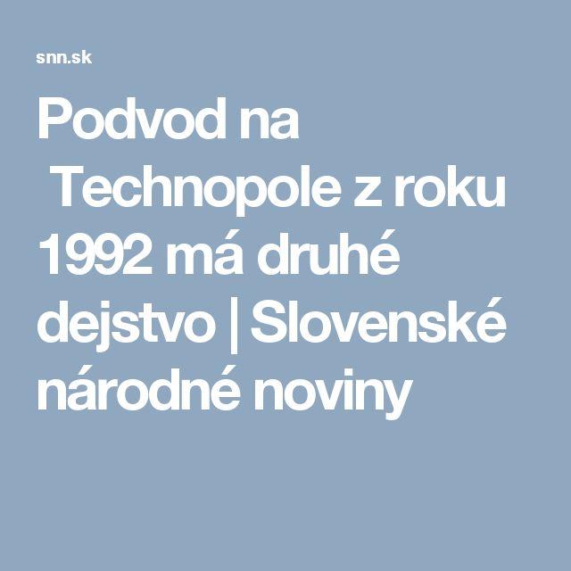 Podvod na Technopole zroku 1992 má druhé dejstvo   | Slovenské národné noviny