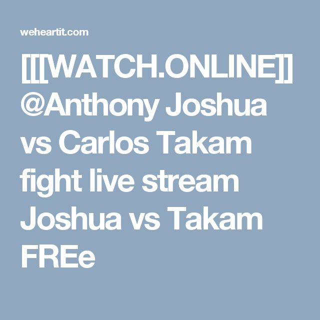 [[[WATCH.ONLINE]]@Anthony Joshua vs Carlos Takam fight live stream Joshua vs Takam FREe