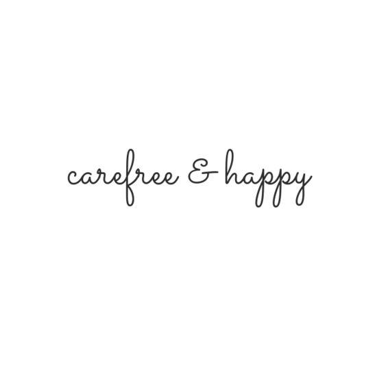 carefree & happy.