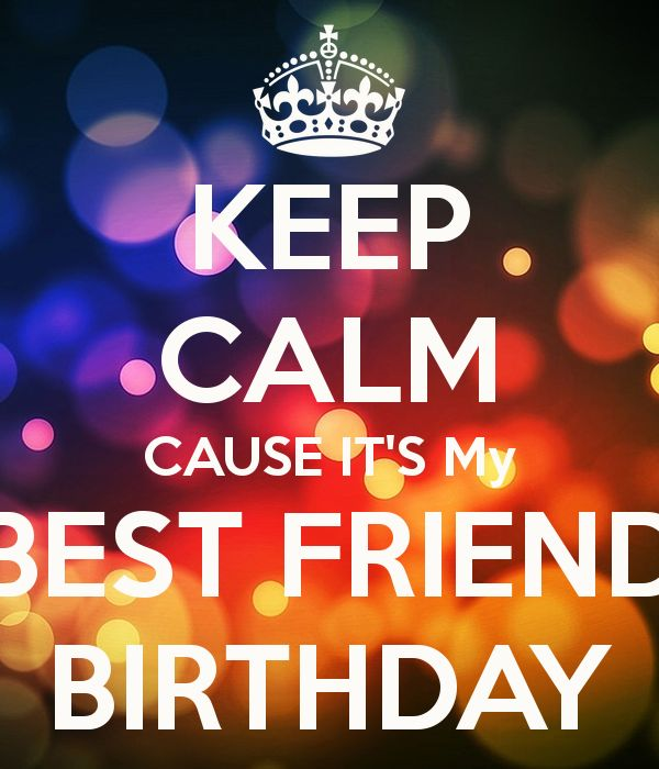 KEEP CALM CAUSE IT'S My BEST FRIEND BIRTHDAY Happy