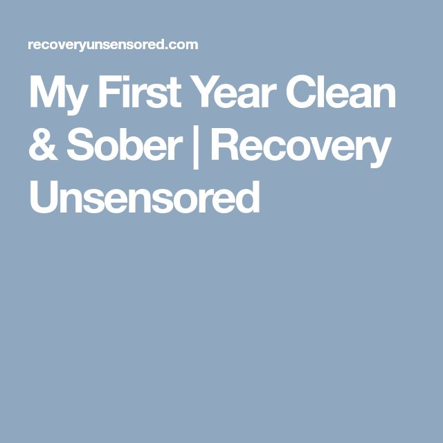 My First Year Clean & Sober | Recovery Unsensored