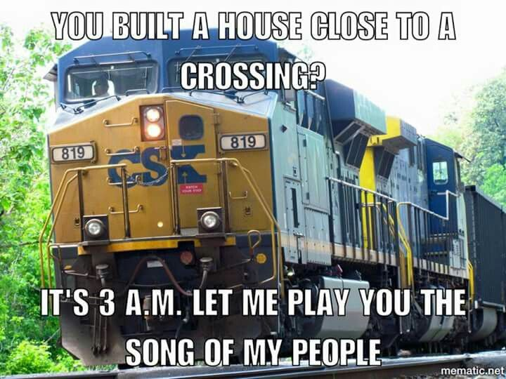 Railroad Humor You know what? I really didn't mind if I lived close to railroad (I didn't sleep at night). In fact, where I live you can still hear train horn sometimes.