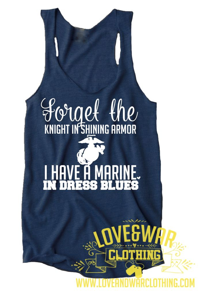 LOVEANDWARCLOTHING - Forget the knight in shining armor, I have a Marine in dress blues Top, $24.95 (http://www.loveandwarclothing.com/forget-the-knight-in-shining-armor-i-have-a-marine-in-dress-blues-top/)