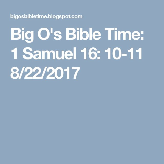 Big O's Bible Time: 1 Samuel 16: 10-11                                                                8/22/2017
