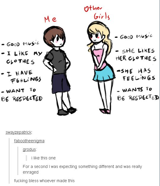 """You're not like other girls"" I fucking hate when people say that"