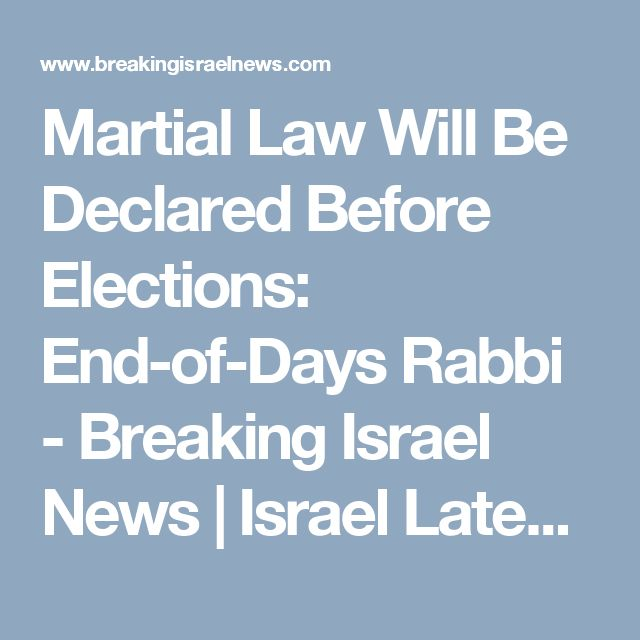 Martial Law Will Be Declared Before Elections: End-of-Days Rabbi - Breaking Israel News | Israel Latest News, Israel Prophecy News