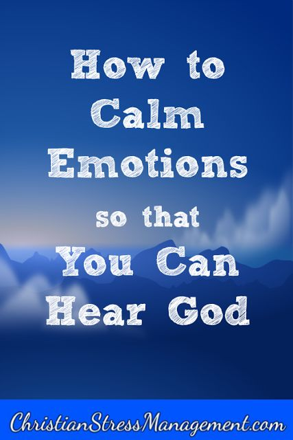 How to calm emotions so that you can hear God