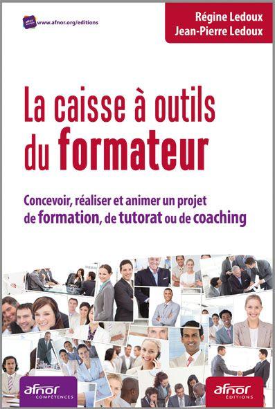 La caisse à outils du formateur - Concevoir, réaliser et animer un projet de formation, de tutorat ou de coaching