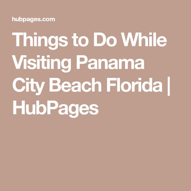 Things to Do While Visiting Panama City Beach Florida | HubPages