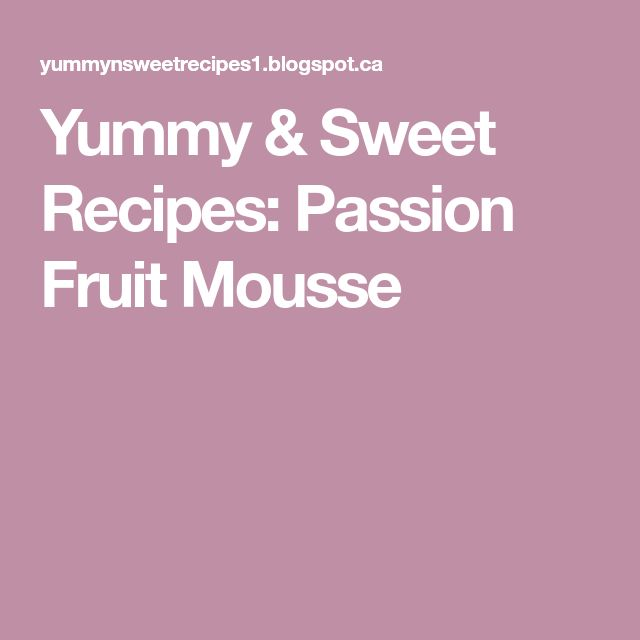 Yummy & Sweet Recipes: Passion Fruit Mousse