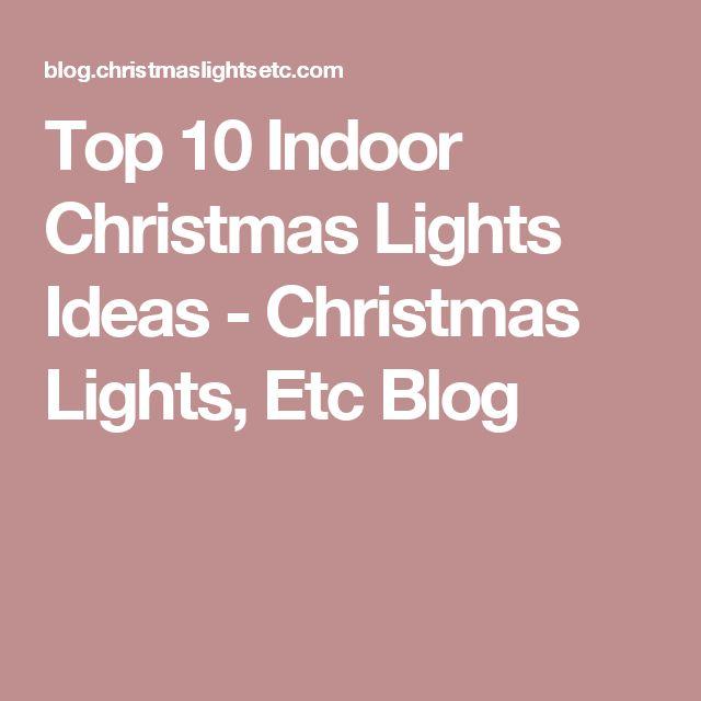 Top 10 Indoor Christmas Lights Ideas - Christmas Lights, Etc Blog #christmaslightsindoordecor #christmaslightsindoors