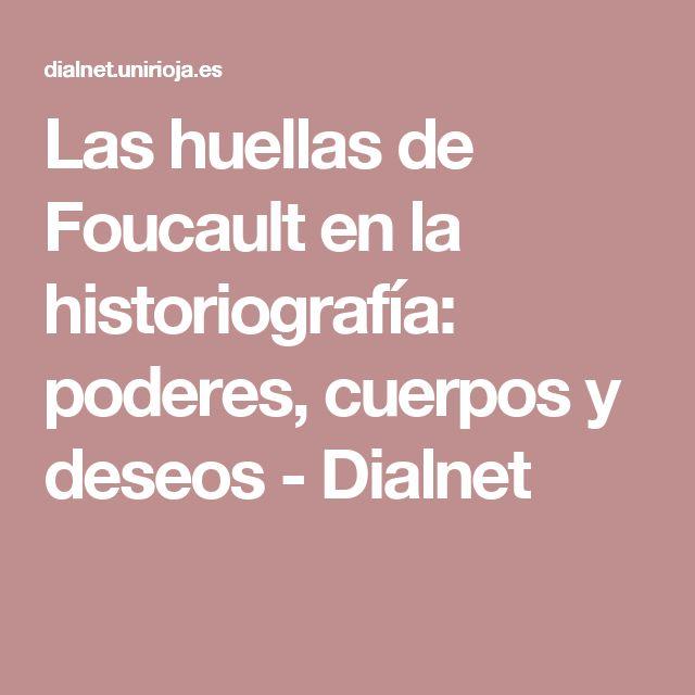 Las huellas de Foucault en la historiografía: poderes, cuerpos y deseos - Dialnet