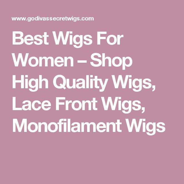 Best Wigs For Women – Shop High Quality Wigs, Lace Front Wigs, Monofilament Wigs