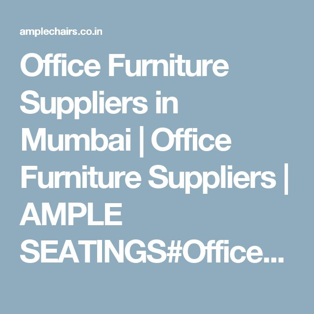 Office Furniture Suppliers in Mumbai   Office Furniture Suppliers   AMPLE  SEATINGS OfficeChairsinHyderabad  BuyChairsForOffice25 best Office Chairs images on Pinterest. Office Furniture Suppliers In Ahmedabad. Home Design Ideas