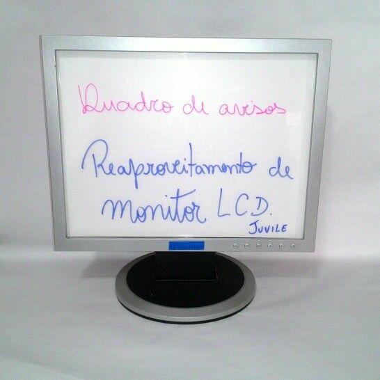 Reaproveitamento de monitor LCD para quadro de aviso e outros afins.