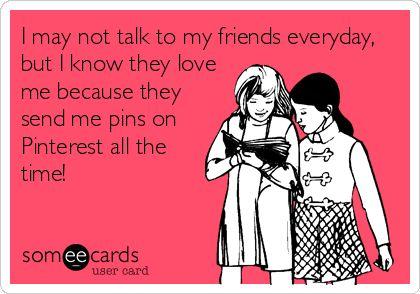 We talk more in shared pins than texting/talking. Soooo us @Cara K Morse