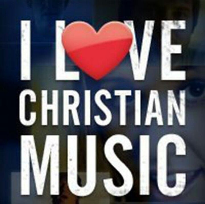 I love Christian music!!!<3<3<3