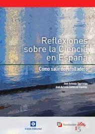 Reflexiones sobre la ciencia en España : cómo salir del atolladero / José Antonio Sacristán, José Antonio Gutiérrez Fuentes, directores