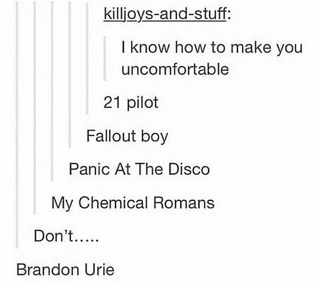 I'm so uncomfortable. It's twenty øne piløts, Fall Out Boy, Panic! At the Disco, My Chemical Romance, and Brendon Urie. I love this yet I hate it.