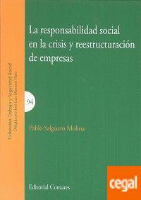 La responsabilidad social en la crisis y reestructuración de empresas / Pablo Salguero Molina.     Comares, 2016