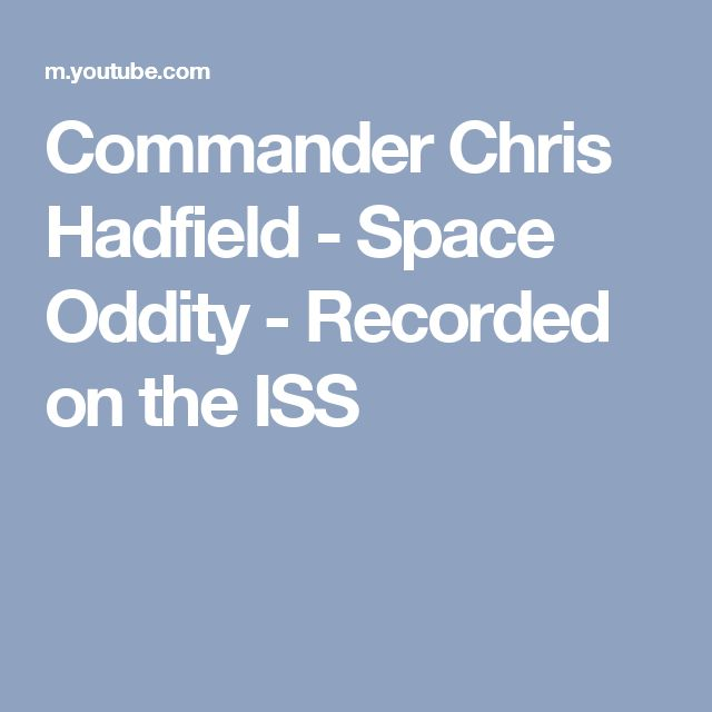 Commander Chris Hadfield - Space Oddity - Recorded on the ISS