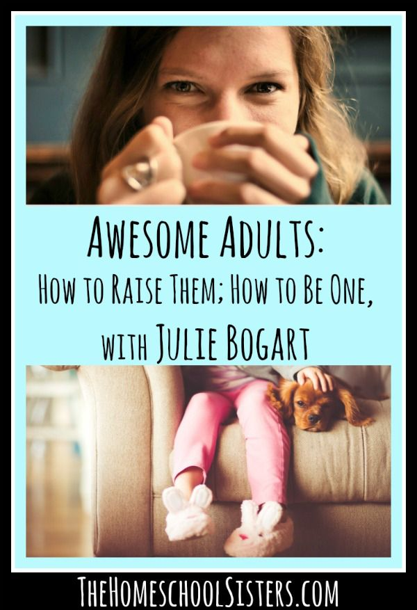"Awesome Adults: How to Raise Them; How to Be One, with Julie Bogart {Episode 10} The sisters are chatting with Julie Bogart! In this episode, we talk ""Awesome Adulting"" with Brave Write…"