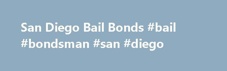 San Diego Bail Bonds #bail #bondsman #san #diego http://philadelphia.remmont.com/san-diego-bail-bonds-bail-bondsman-san-diego/  # Bail Bonds Service in San Diego – Available 24/7 Our company has long time links with top lawyers in the County. We will help you or a friend or family member to get out of jail without having to post the entire amount. We have been in business since 95′ and know what a tough spot you are in. Remember, it's important to only deal with a licensed bondsman Please…