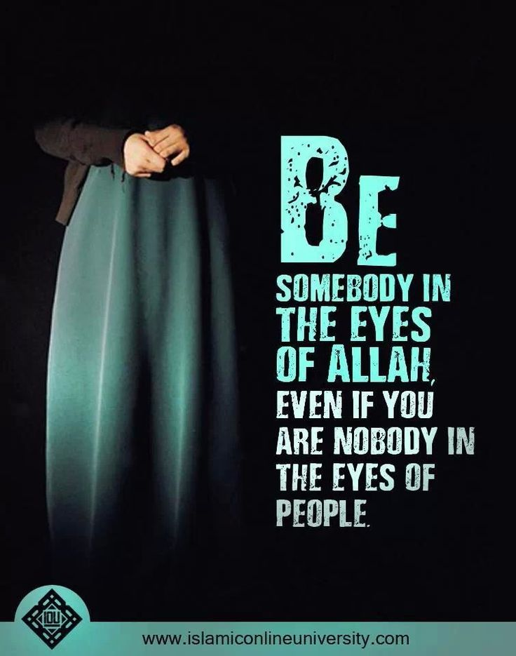 'Be somebody in the eyes of Allah even if you are nobody in the eyes of people'