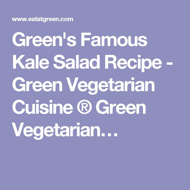 Green's Famous Kale Salad Recipe - Green Vegetarian Cuisine ® Green Vegetarian…