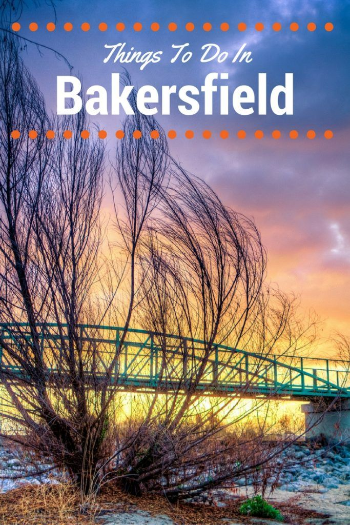 Things To Do In Bakersfield, California