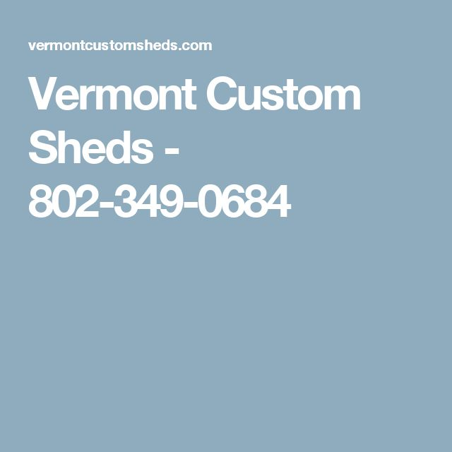 Vermont Custom Sheds - 802-349-0684