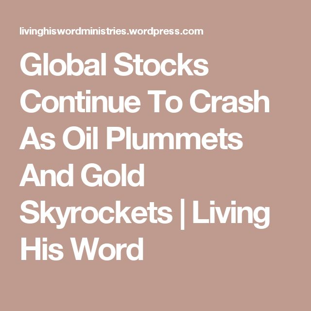 Global Stocks Continue To Crash As Oil Plummets And Gold Skyrockets | Living His Word
