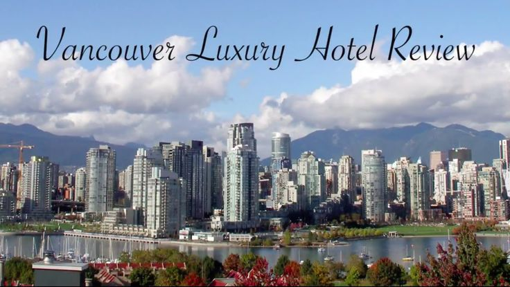 Vancouver Luxury Hotel Review   Which Vancouver Luxury Hotel should you ...