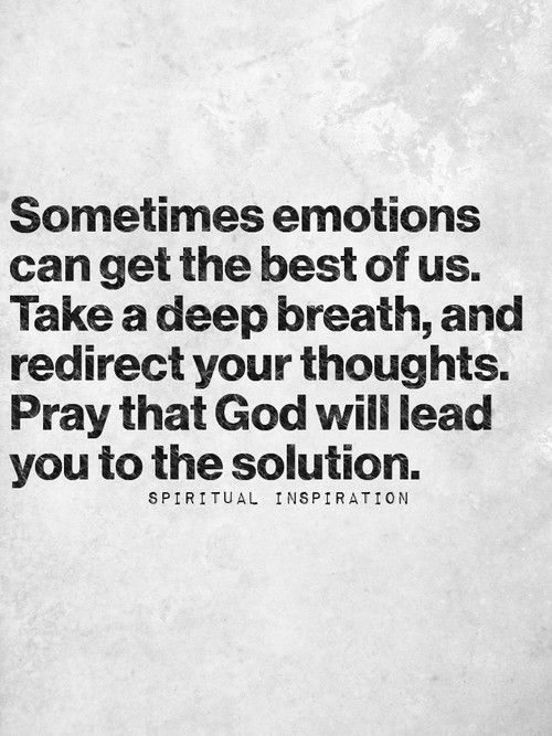 Remember, emotions are temporary and always pass. Especially when you lift them up to God.